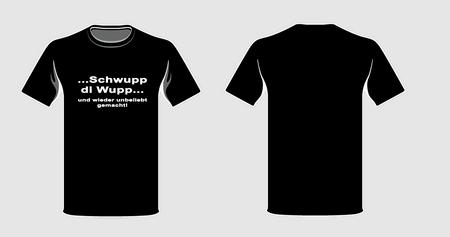 """Fun T-Shirt """"Schwupp di Wupp ... und wieder unbeliebt gemacht!"""""""